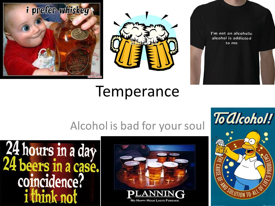 Alcohol is bad for your soul