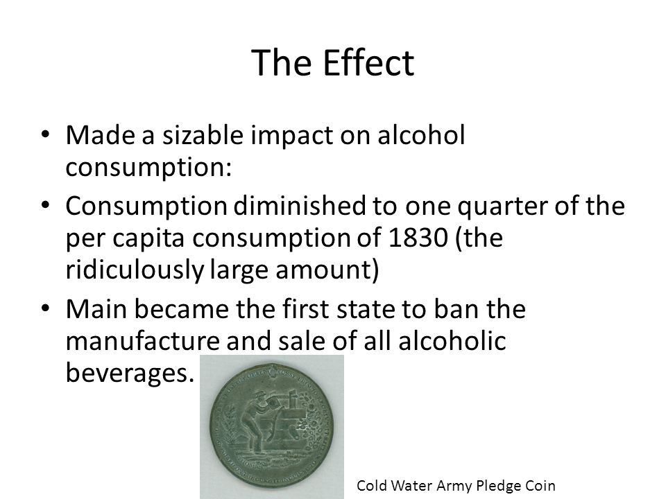 The Effect Made a sizable impact on alcohol consumption: