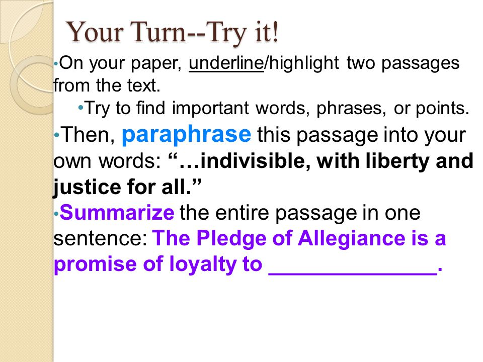 Your Turn--Try it! On your paper, underline/highlight two passages from the text. Try to find important words, phrases, or points.