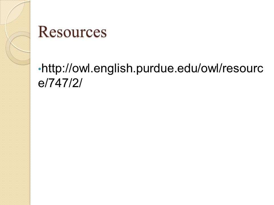 Resources http://owl.english.purdue.edu/owl/resource/747/2/