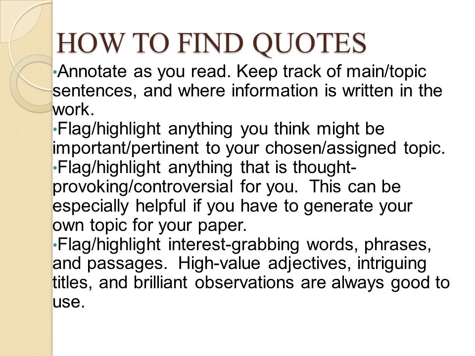 HOW TO FIND QUOTES Annotate as you read. Keep track of main/topic sentences, and where information is written in the work.