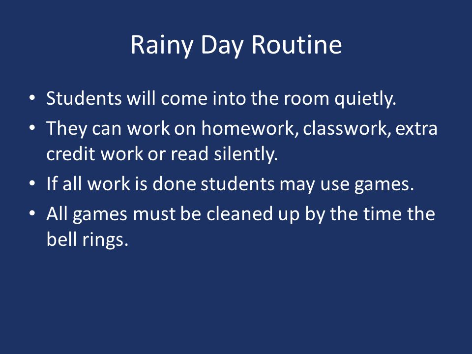 Rainy Day Routine Students will come into the room quietly.