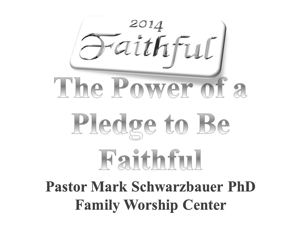 The Power of a Pledge to Be Faithful Pastor Mark Schwarzbauer PhD Family Worship Center