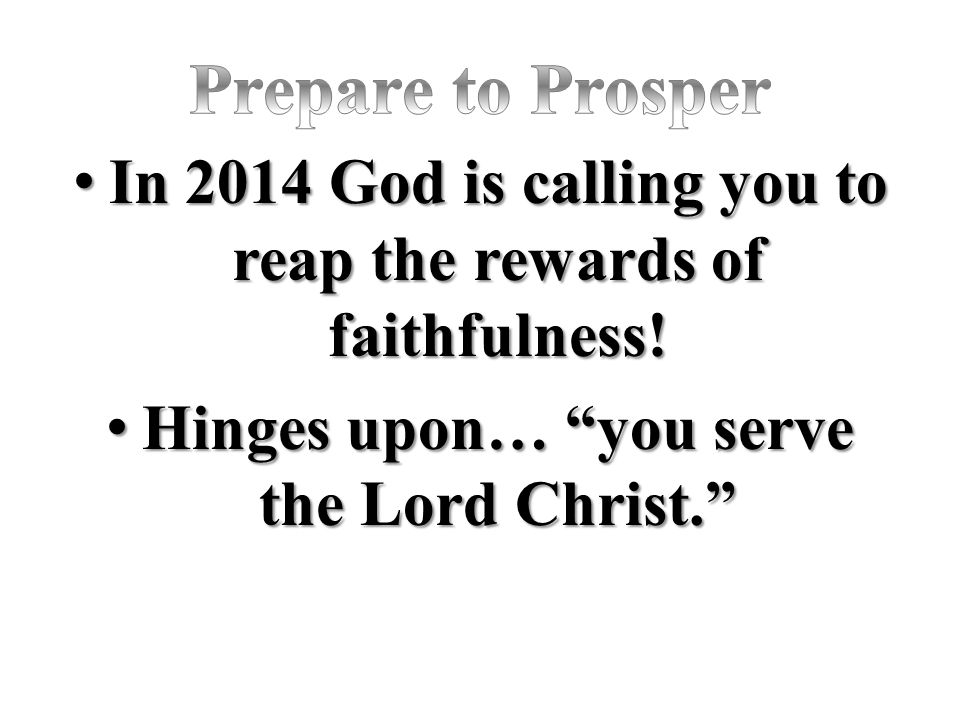 Prepare to Prosper In 2014 God is calling you to reap the rewards of faithfulness.