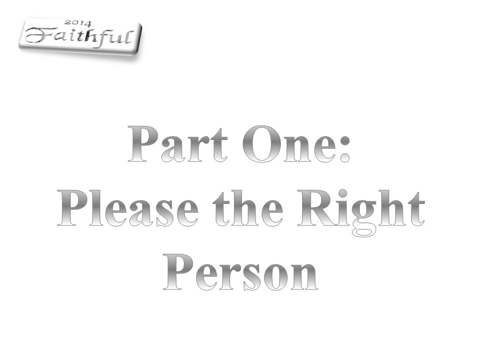 Part One: Please the Right Person