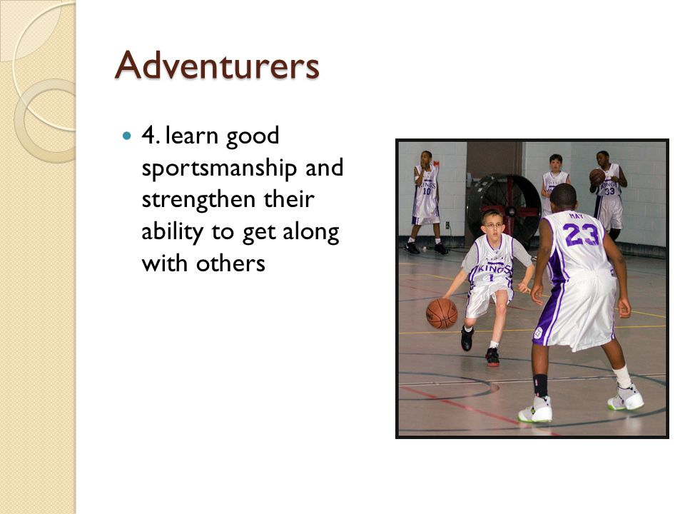 Adventurers 4. learn good sportsmanship and strengthen their ability to get along with others