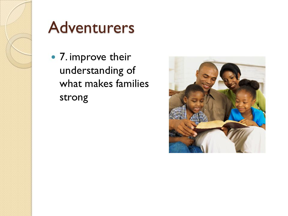 Adventurers 7. improve their understanding of what makes families strong