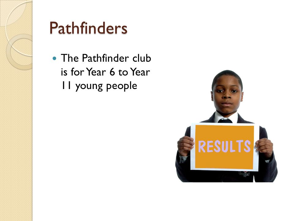 Pathfinders The Pathfinder club is for Year 6 to Year 11 young people