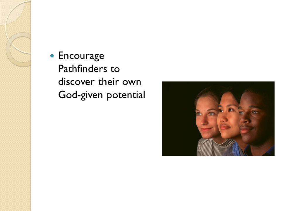 Encourage Pathfinders to discover their own God-given potential
