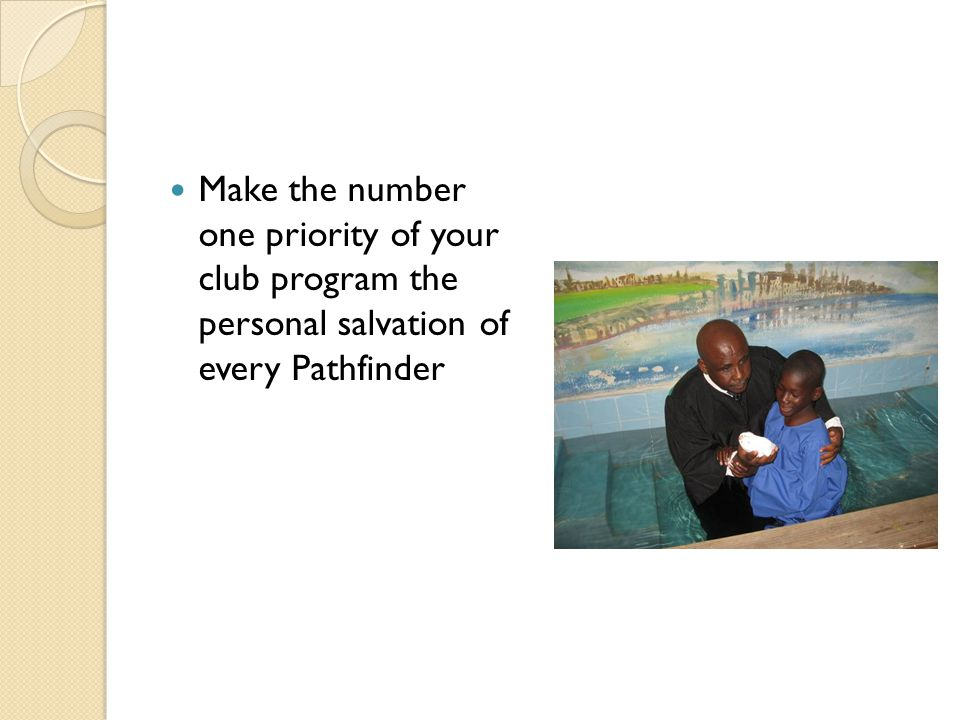 Make the number one priority of your club program the personal salvation of every Pathfinder