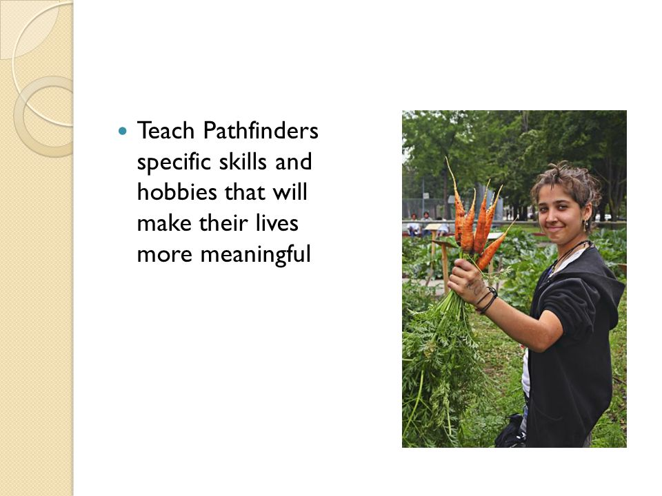 Teach Pathfinders specific skills and hobbies that will make their lives more meaningful