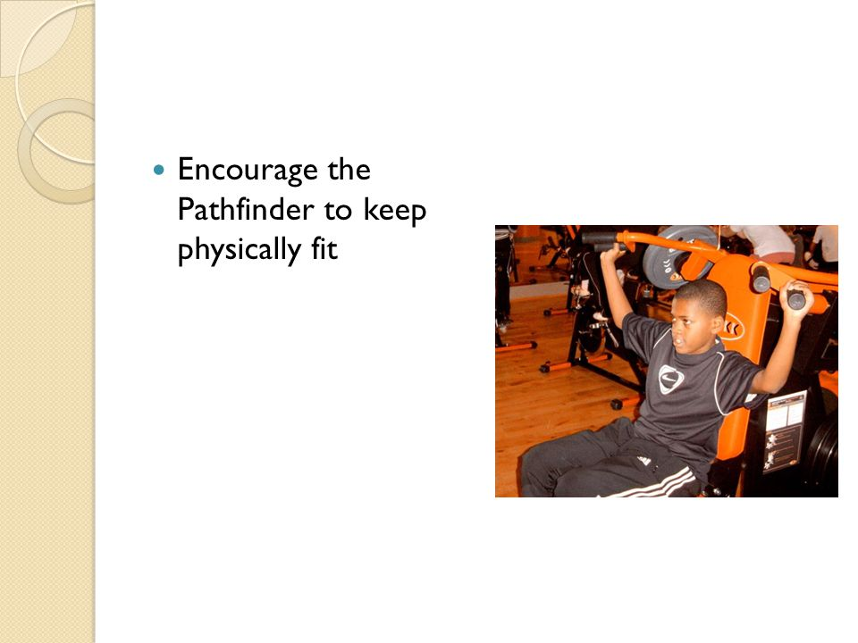 Encourage the Pathfinder to keep physically fit