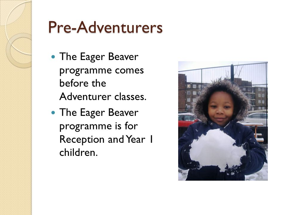 Pre-Adventurers The Eager Beaver programme comes before the Adventurer classes.