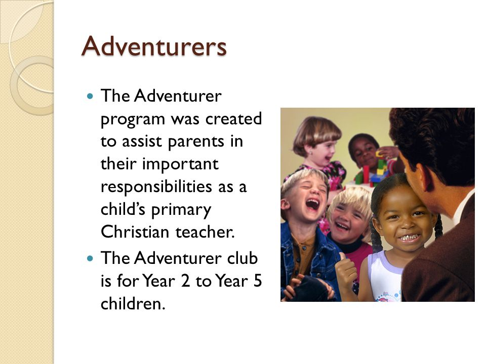 Adventurers The Adventurer program was created to assist parents in their important responsibilities as a child's primary Christian teacher.