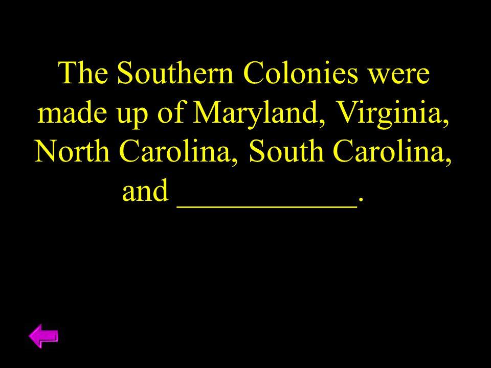 The Southern Colonies were made up of Maryland, Virginia, North Carolina, South Carolina, and ___________.