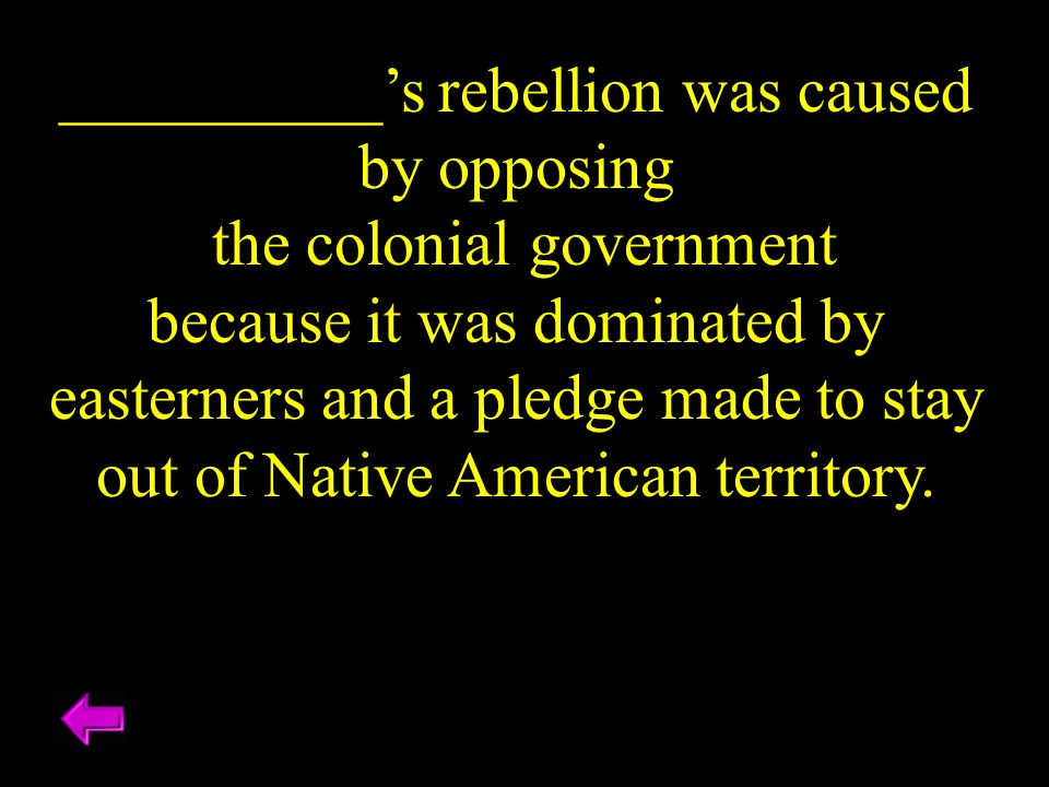 __________'s rebellion was caused by opposing the colonial government