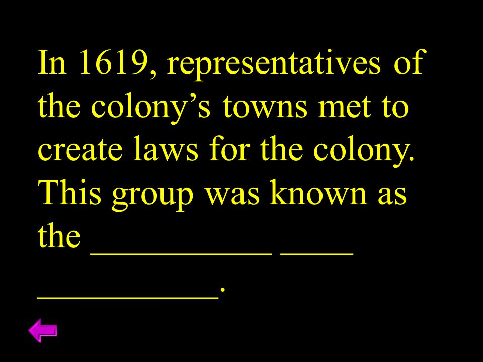 In 1619, representatives of the colony's towns met to create laws for the colony.