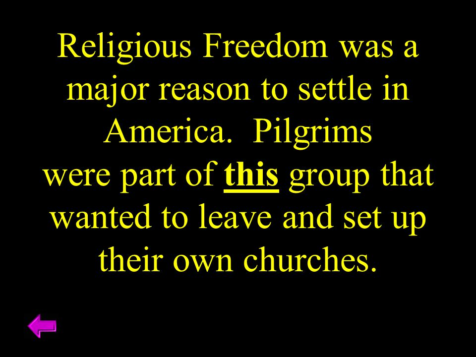 Religious Freedom was a major reason to settle in America. Pilgrims