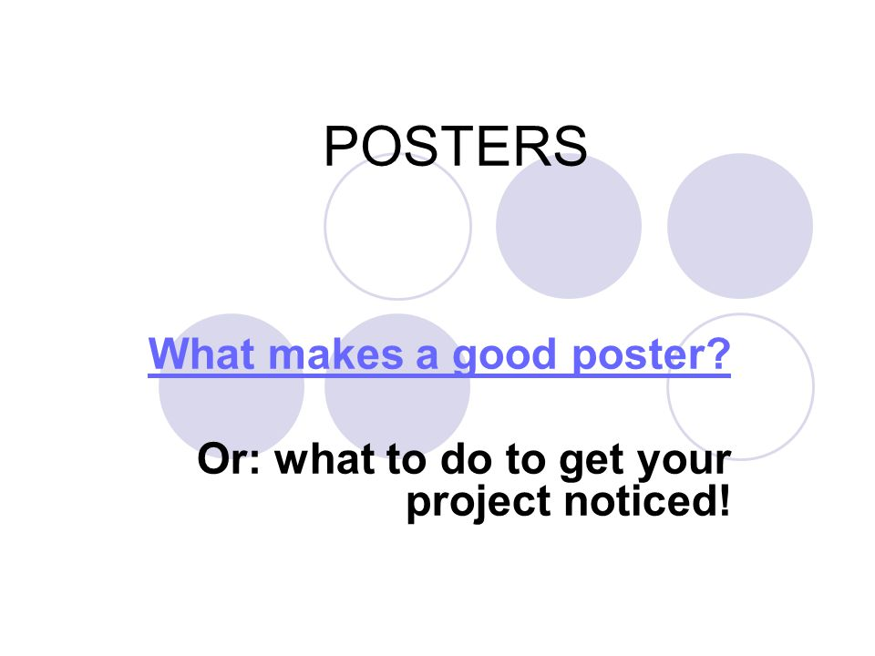 What makes a good poster Or: what to do to get your project noticed!