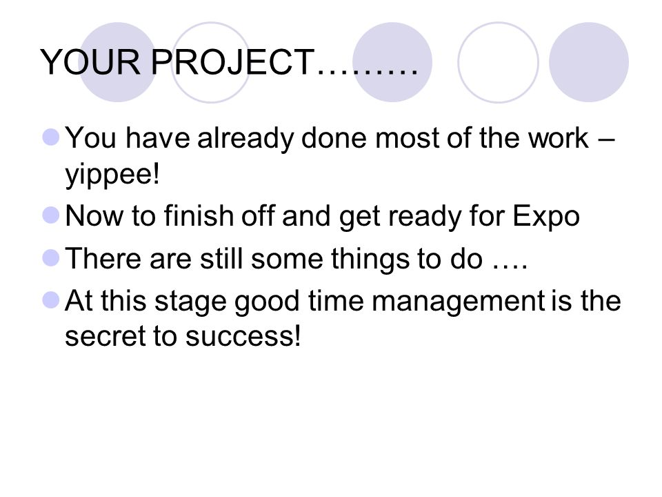 YOUR PROJECT……… You have already done most of the work – yippee!
