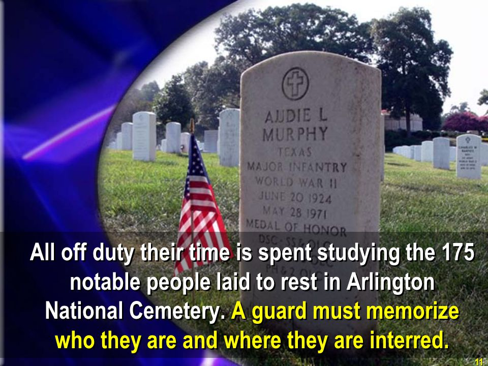 All off duty their time is spent studying the 175 notable people laid to rest in Arlington National Cemetery.