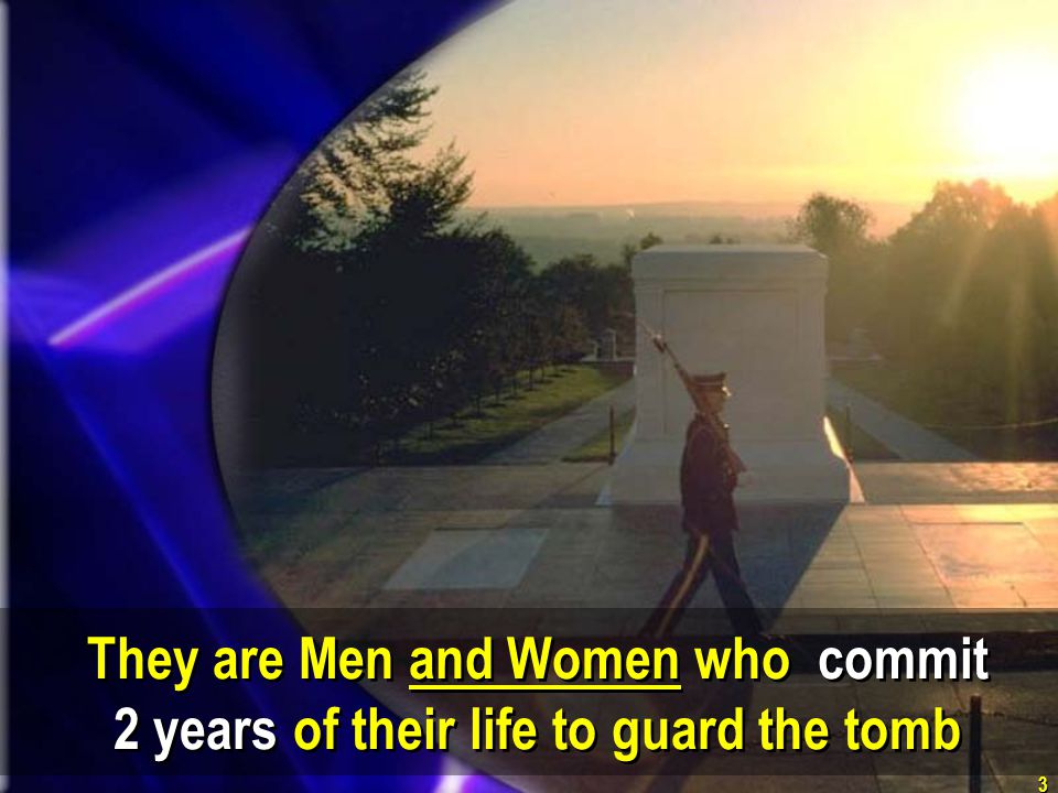 They are Men and Women who commit 2 years of their life to guard the tomb