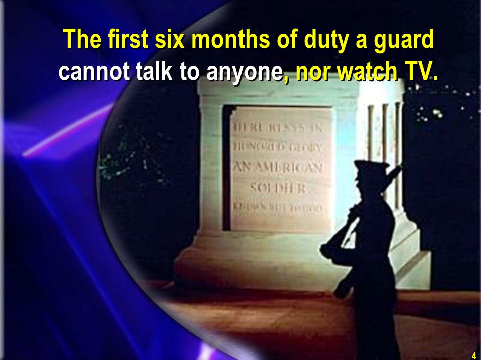 The first six months of duty a guard cannot talk to anyone, nor watch TV.
