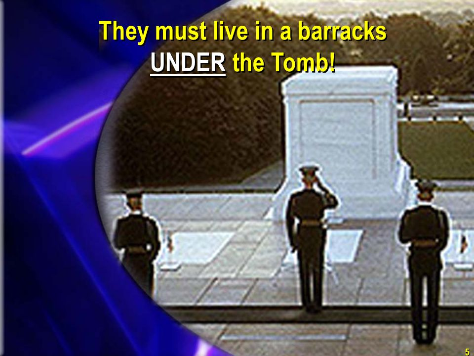 They must live in a barracks UNDER the Tomb!