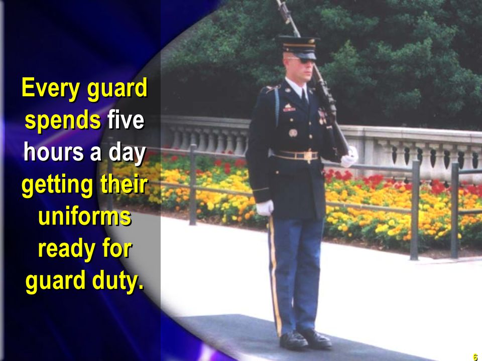 Every guard spends five hours a day getting their uniforms ready for guard duty.