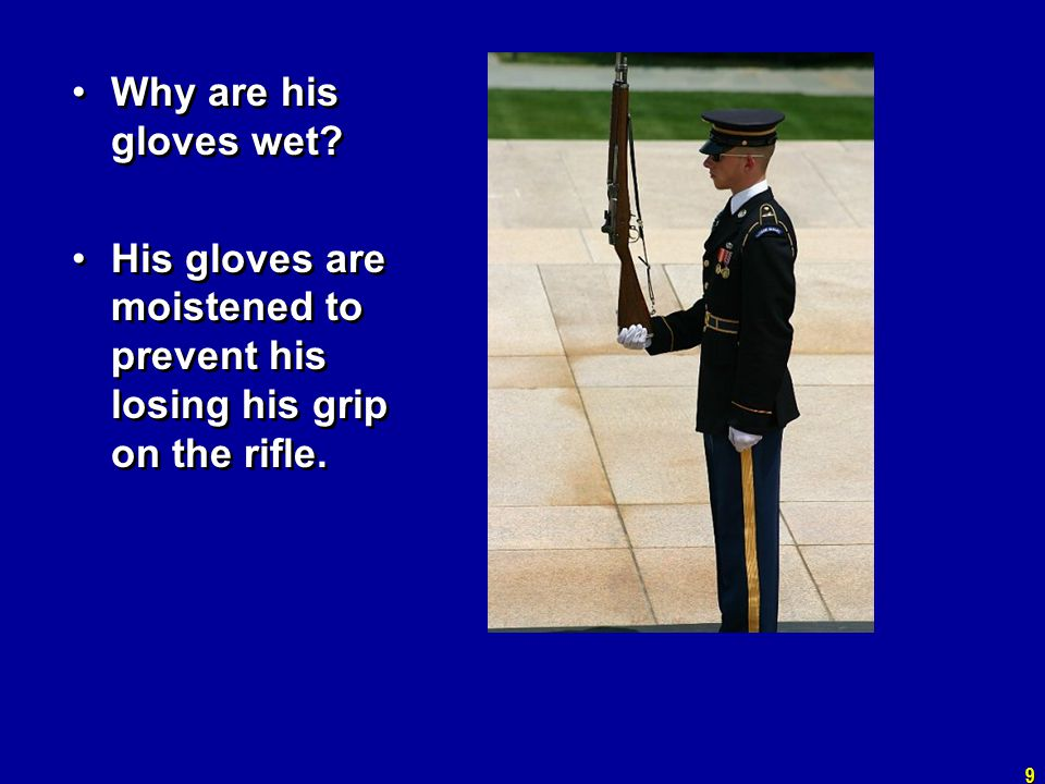 Why are his gloves wet His gloves are moistened to prevent his losing his grip on the rifle.