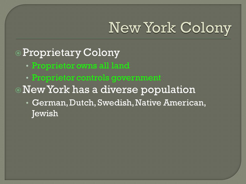 New York Colony Proprietary Colony New York has a diverse population