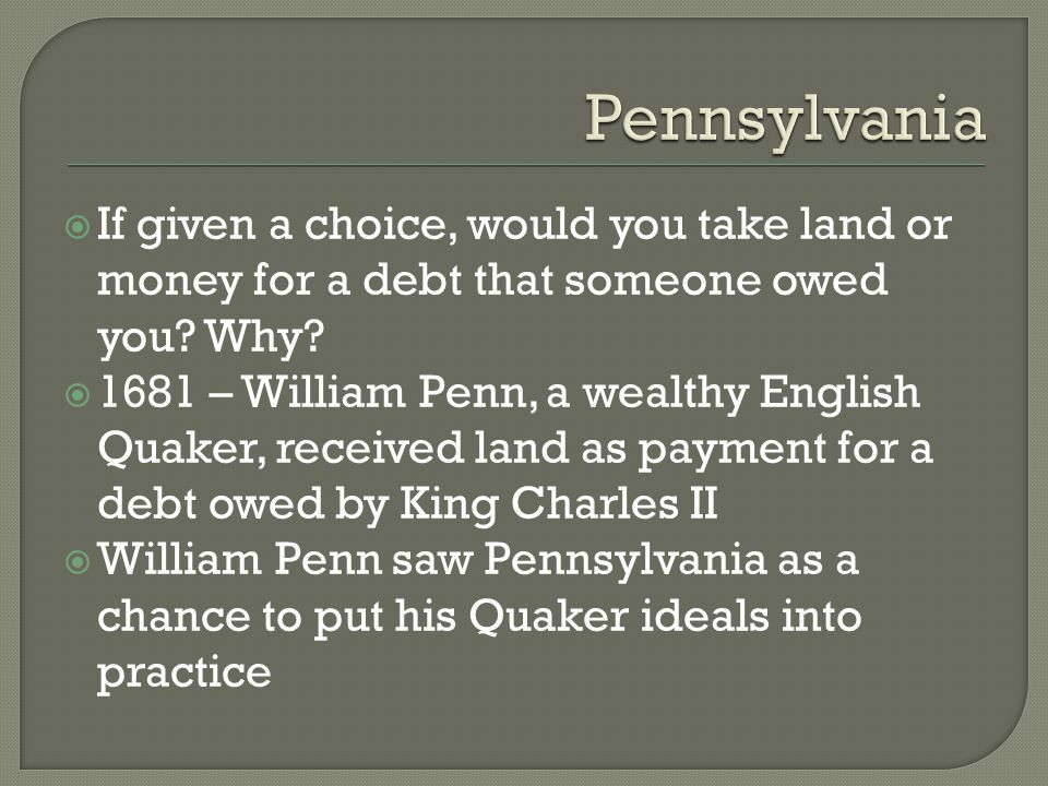 Pennsylvania If given a choice, would you take land or money for a debt that someone owed you Why