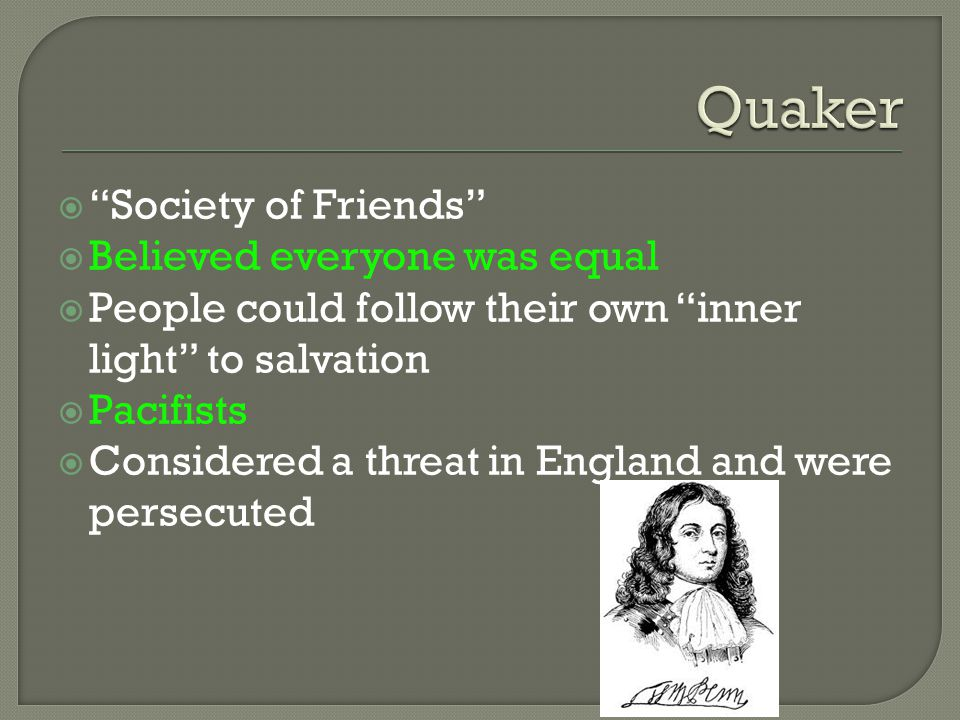 Quaker Society of Friends Believed everyone was equal