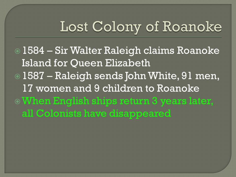 Lost Colony of Roanoke 1584 – Sir Walter Raleigh claims Roanoke Island for Queen Elizabeth.