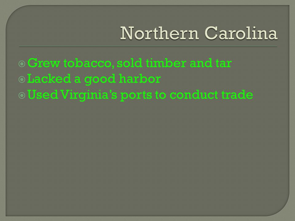 Northern Carolina Grew tobacco, sold timber and tar