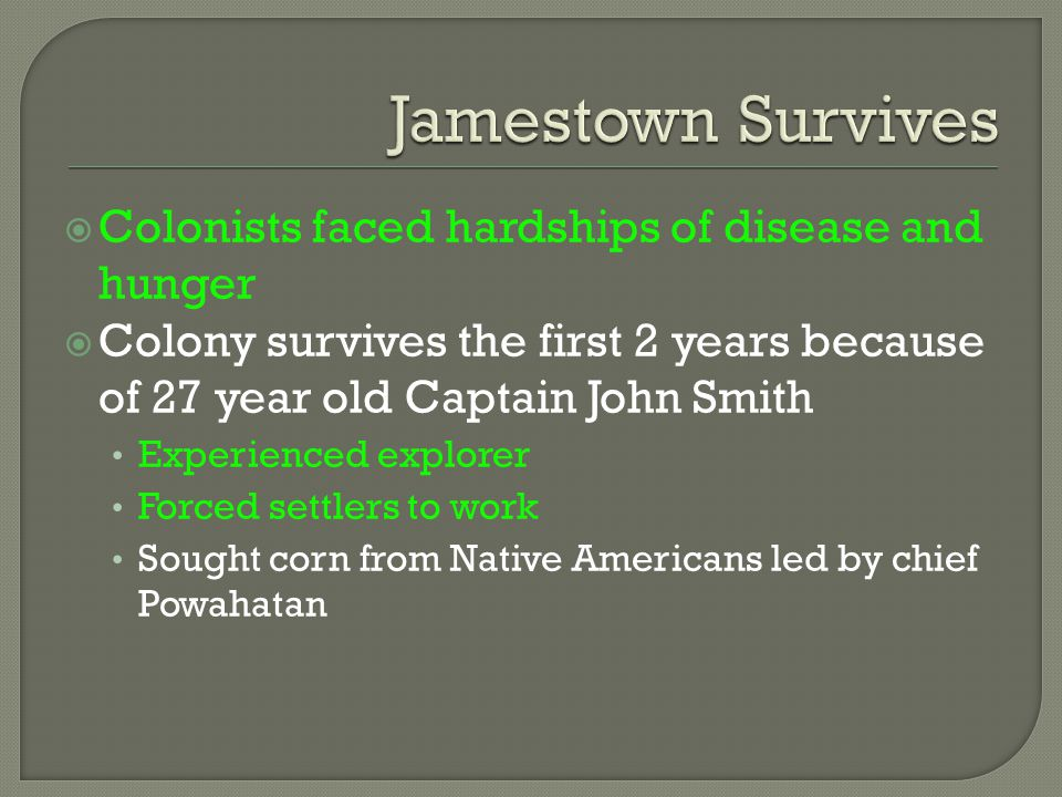 Jamestown Survives Colonists faced hardships of disease and hunger