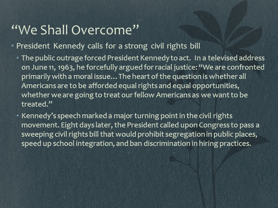 We Shall Overcome President Kennedy calls for a strong civil rights bill.