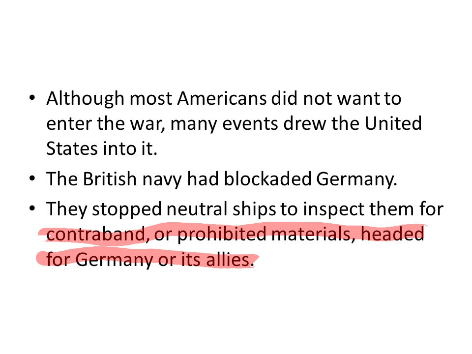 Although most Americans did not want to enter the war, many events drew the United States into it.