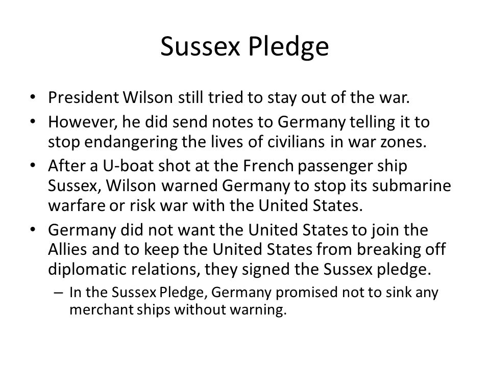 Sussex Pledge President Wilson still tried to stay out of the war.