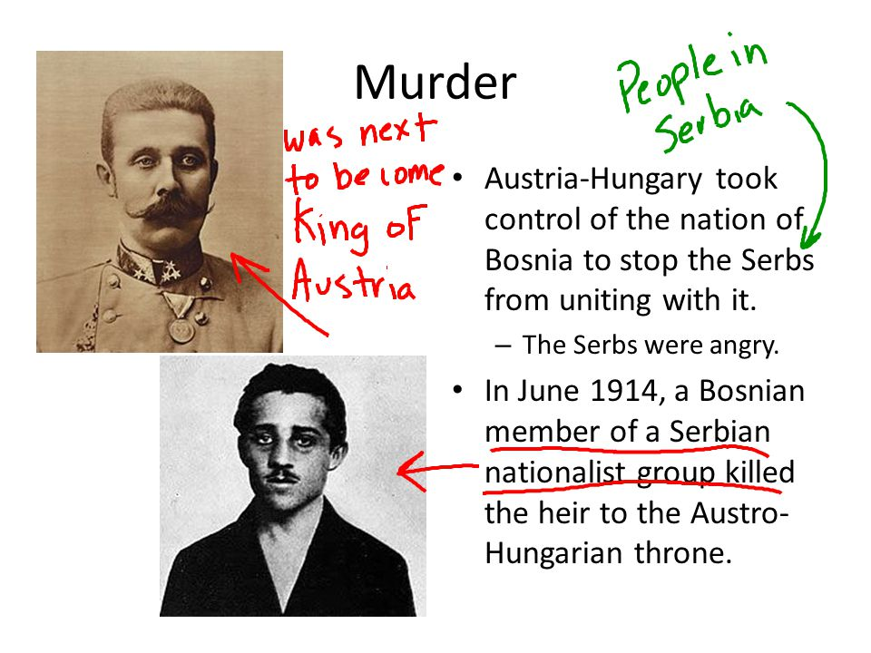 Murder Austria-Hungary took control of the nation of Bosnia to stop the Serbs from uniting with it.