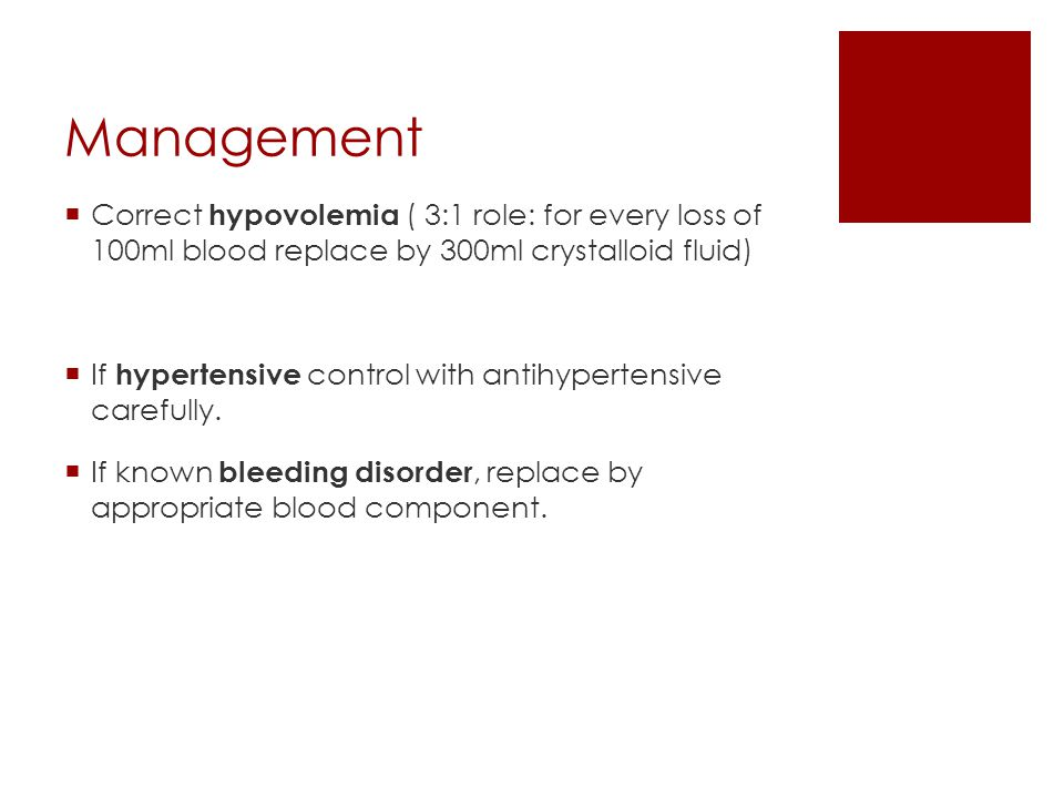 Management Correct hypovolemia ( 3:1 role: for every loss of 100ml blood replace by 300ml crystalloid fluid)