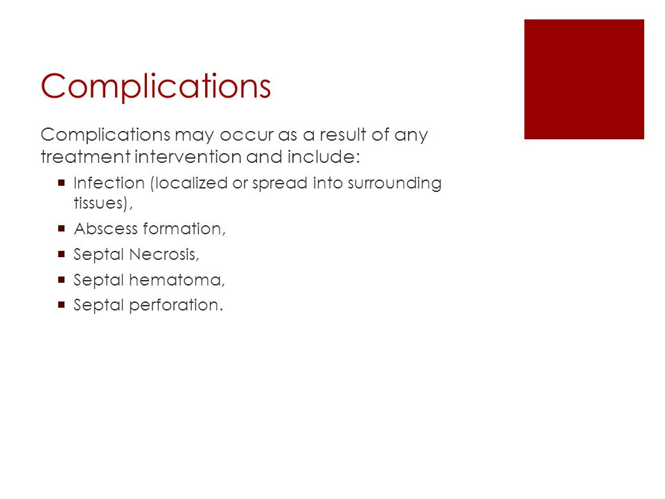Complications Complications may occur as a result of any treatment intervention and include: