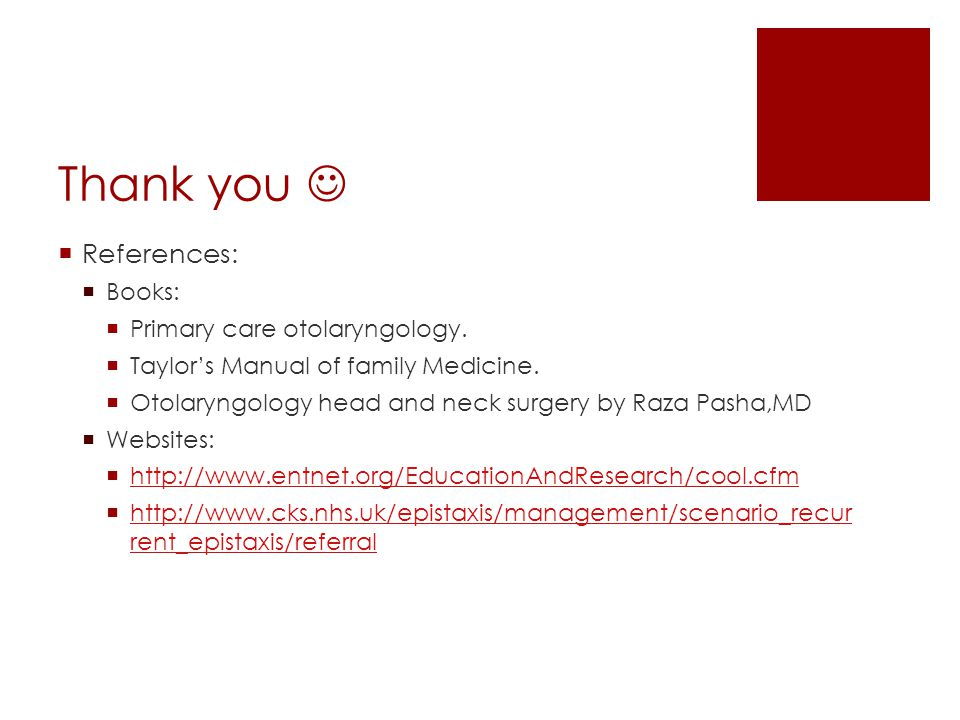Thank you  References: Books: Primary care otolaryngology.