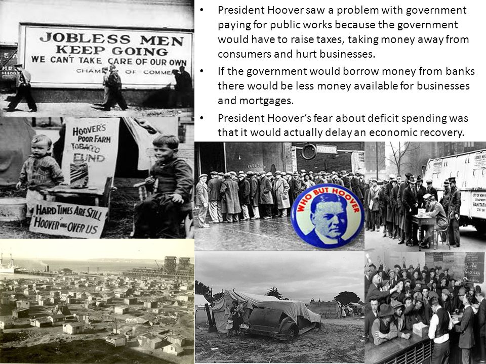 President Hoover saw a problem with government paying for public works because the government would have to raise taxes, taking money away from consumers and hurt businesses.