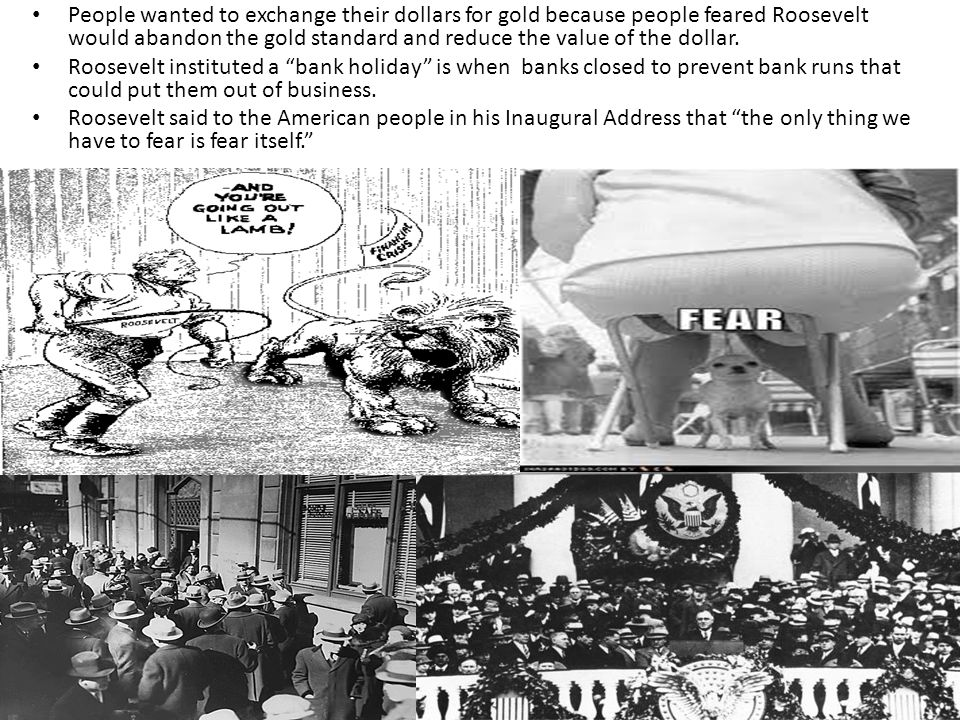 People wanted to exchange their dollars for gold because people feared Roosevelt would abandon the gold standard and reduce the value of the dollar.