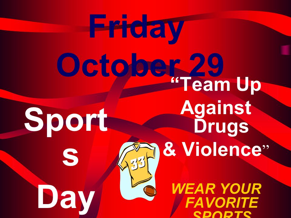 WEAR YOUR FAVORITE SPORTS JERSEY OR SPIRIT SHIRT!