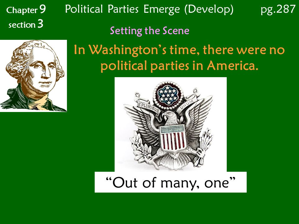 In Washington's time, there were no political parties in America.