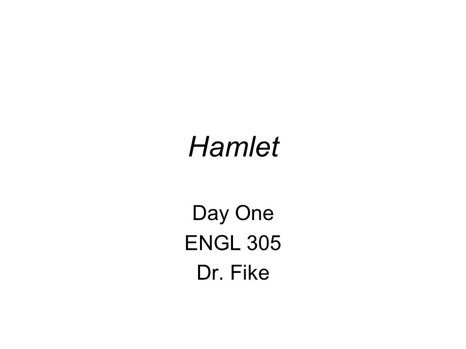 Hamlet Day One ENGL 305 Dr. Fike