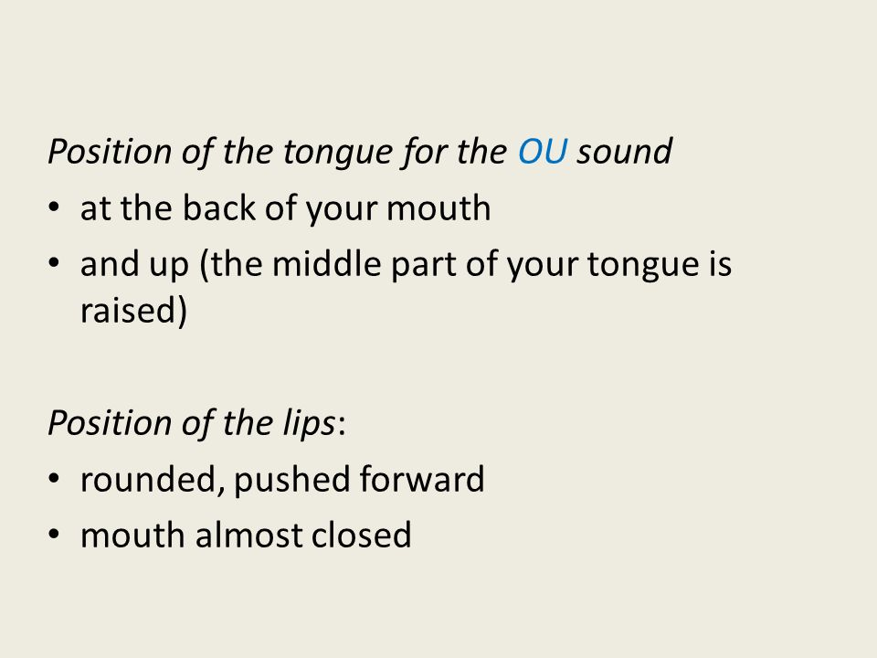 Position of the tongue for the OU sound