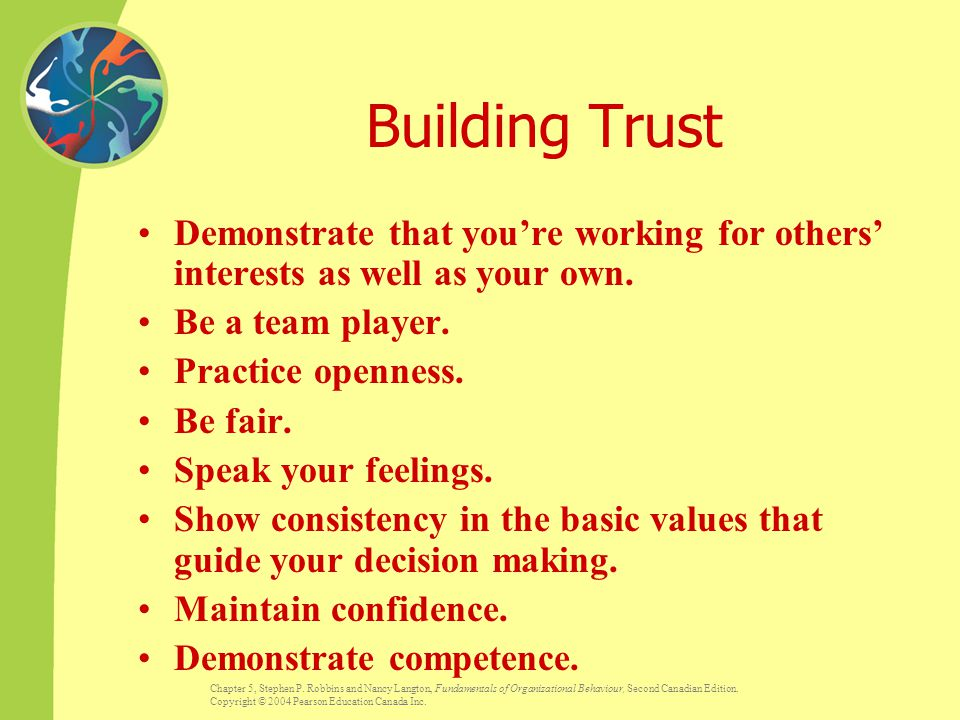 Building Trust Demonstrate that you're working for others' interests as well as your own. Be a team player.